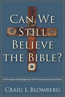 Can We Still Believe the Bible? An Evangelical Engagement with Contemporary Questions  -     By: Craig L. Blomberg