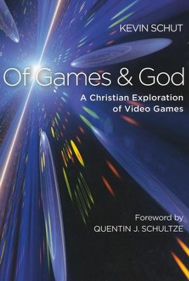Of Games and God: A Christian Exploration of Video Games  -     By: Kevin Schut