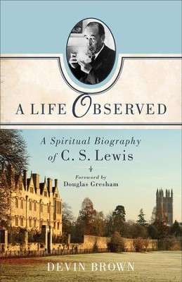 A Life Observed: A Spiritual Biography of C.S. Lewis   -     By: Devin Brown