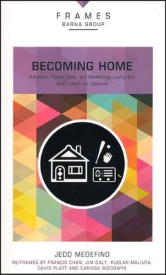 Becoming Home: Lead the Way in Solving the Orphan Crisis  -     By: Barna Group, Jedd Medefind