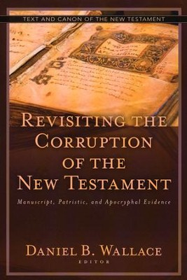 Revisiting the Corruption of the New Testament   -     Edited By: Daniel B. Wallace     By: Edited by Daniel B. Wallace