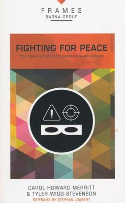 Fighting for Peace: Your Role in a Culture Too Comfortable with Violence  -     By: Barna Group, Carol Howard Merritt