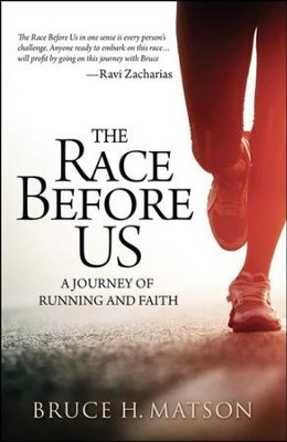 The Race Before Us: A Journey of Running and Faith   -     By: Bruce H. Matson
