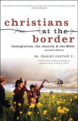 Christians at the Border: Immigration, the Church, and the Bible, Second Edition  -     By: M. Daniel Carroll R.