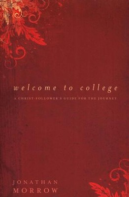 Welcome to College: A Christ-Follower's Guide for the Journey  -     By: Jonathan Morrow
