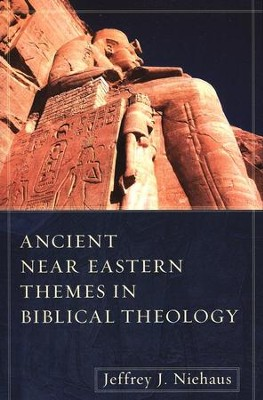 Ancient Near Eastern Themes in Biblical Theology  -     By: Jeffrey J. Niehaus