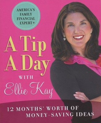 A Tip a Day with Ellie Kay: 12 Months' Worth of Money-Saving Ideas  -     By: Ellie Kay