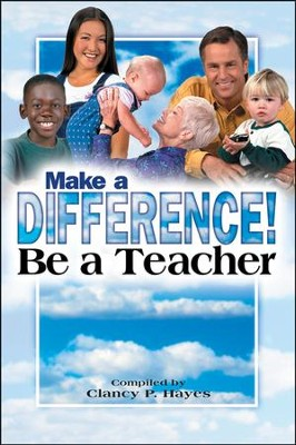 Make a Difference! Be a Teacher Student Guide  -     By: Clancy Hayes
