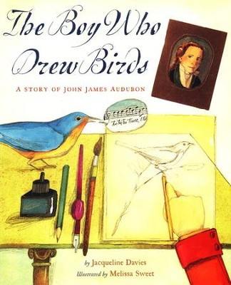 The Boy Who Drew Birds: A Story of John James Audubon  -     By: Jacueline Davies
