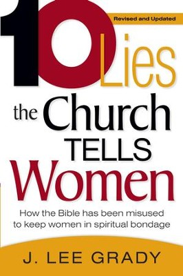 Ten Lies The Church Tells Women: How the Bible has been misused to keep women in spiritual bondage - eBook  -     By: J. Lee Grady