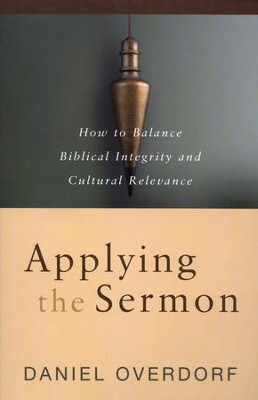 Applying the Sermon: How to Balance Biblical Integrity and Cultural Relevance  -     By: Daniel Overdorf
