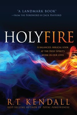 Holy Fire: A balanced, biblical look at the Holy Spirit's work in our lives - eBook  -     By: R.T. Kendall