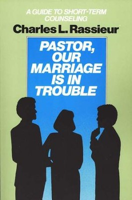 Pastor, Our Marriage is in Trouble: A Guide to Short-Term Counseling  -     By: Charles L. Rassieur