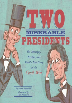 Two Miserable Presidents: The Amazing, Terrible, and   Totally True Story of the Civil War  -     By: Steve Sheinkin