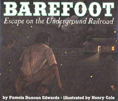 Barefoot: Escape on the Underground Railroad   -     By: Pamela Edwards, Henry Cole