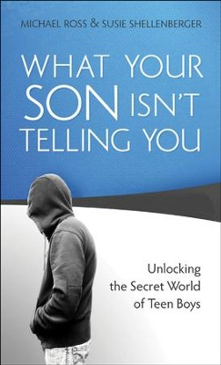 What Your Son Isn't Telling You: Unlocking the Secret World of Teen Boys - eBook  -     By: Michael Ross, Susie Shellenberger