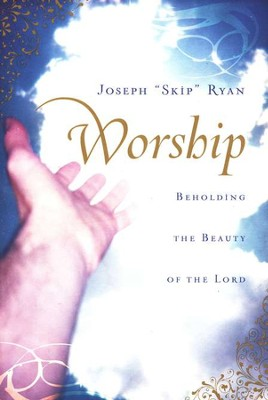 Worship: Beholding the Beauty of the Lord  -     By: Joseph F. Ryan