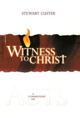 Witness to Christ: A Commentary on Acts   -     By: Stewart Custer