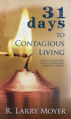 31 Days to Contagious Living: A Daily Devotional Guide on Modeling Christ to Others  -     By: R. Larry Moyer