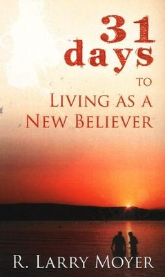 31 Days to Living As A New Believer   -     By: R. Larry Moyer