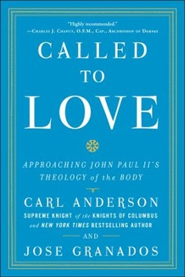 Called to Love: Approaching John Paul II's Theology of the Body  -     By: Carl Anderson, Jose Granados