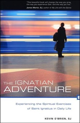 The Ignatian Adventure: Experiencing the Spiritual Exercises of St. Ignatius in Daily Life  -     By: Kevin O'Brien S.J.