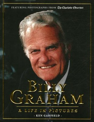 Billy Graham: A Life in Pictures   -     By: Ken Garfield
