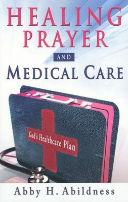Healing Prayer and Medical Care  -     By: Abby H. Abildness