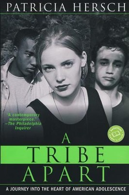 A Tribe Apart: A Journey into the Heart of American Adolescence  -     By: Patricia Hersch