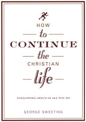 How to Continue the Christian Life: Following Jesus in All You Do  -     By: George Sweeting