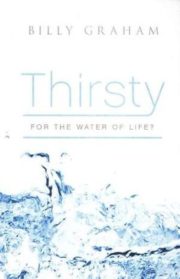 Thirsty for the Water of life, Pack of 25 Tracts  -     By: Billy Graham