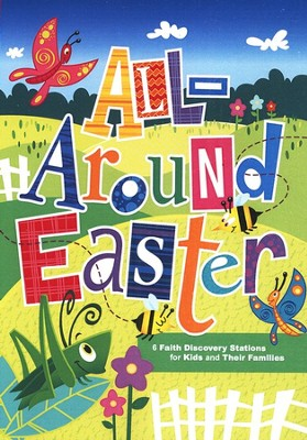 All-Around Easter: 6 Faith Discovery Stations for Kids and Their Families  -