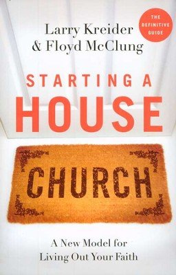 Starting a House Church: A New Model for Living Out Your Faith  -     By: Larry Kreider, Floyd McClung