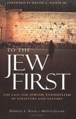 To the Jew First: The Case for Jewish Evangelism in Scripture and History  -     Edited By: Darrell L. Bock, Mitchell Glaser     By: Edited by Darrell L. Bock & Mitchell Glaser