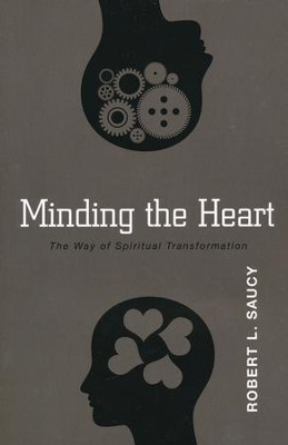 Minding the Heart: The Way of Spiritual Transformation  -     By: Robert Saucy