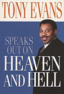 Tony Evans Speaks Out on Heaven and Hell  -     By: Tony Evans