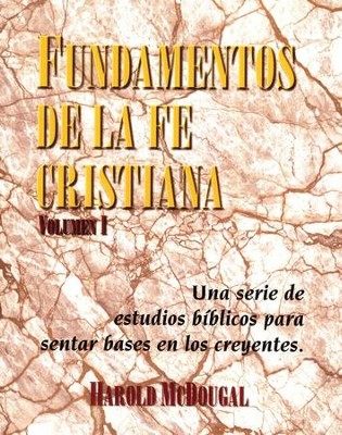Fundamentos de la Fe Cristiana, Vol. 1   (Principles of Christian Faith, Vol. 1)  -     By: Harold McDougal