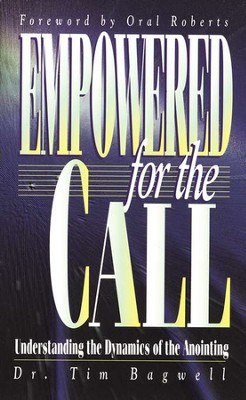Empowered for the Call: Understanding the Dynamics of the Anointing  -     By: Tim Bagwell