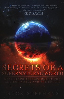 Secrets of a Supernatural World: Revelations from a  Near Death Experience   -     By: Buck Stephens