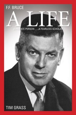 F.f. Bruce: A Life: A Private Person... A Fearless Scholar - eBook  -     By: Timothy Grass