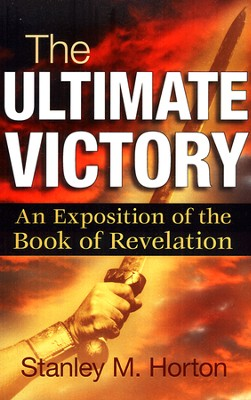 Ultimate Victory: An Exposition of the Book of Revelation  -     By: Stanley Horton