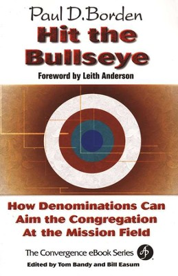 Hit the Bullseye: How Denominations Can Aim the Congregation at the Mission Field  -     By: Paul D. Borden