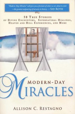 Modern-Day Miracles: 50 True Miracle Stories of Divine Encounters, Supernatural Healings, Heaven and Hell Experiences and More  -     By: Allison C. Restagno
