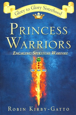 Princess Warriors: Engaging Spiritual Warfare  -     By: Robin Kirby-Gatto