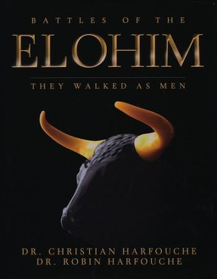 Battles of the Elohim: They Walked As Men   -     By: Christian Harfouche, Dr. Robin Harfouche