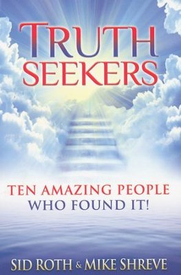 Truth Seekers: Ten Amazing People Who Found It!  -     By: Sid Roth, Mike Shreve