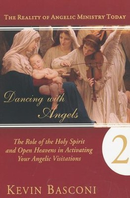 Dancing with Angels 2: The Role of the Holy Spirit and Open Heavens in Activating Your Angelic Visitations  -     By: Kevin Basconi