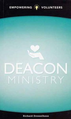 Deacon Ministry: Empowering Volunteers  -     By: Richard L. Dresselhaus