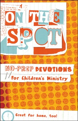 On the Spot: No-Prep Devotions for Children's Ministry  -