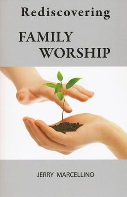 Rediscovering Family Worship   -     By: Jerry Marcellino